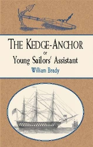 The Kedge Anchor; or, Young Sailors' Assistant: Brady, William