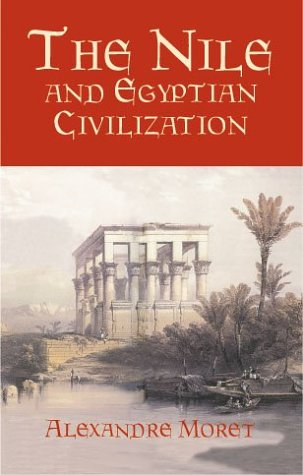 The Nile and Egyptian Civilization: Alexandre Moret