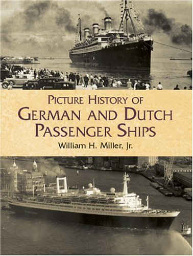 Picture History of German and Dutch Passenger Ships: Miller, William H. Jr.