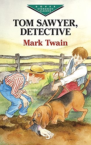 Tom Sawyer, Detective (Dover Children's Evergreen Classics) (0486421090) by Mark Twain; Children's Classics