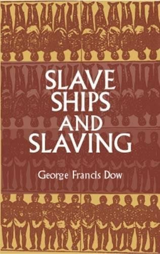 Slave Ships and Slaving (African American): Dow, George Francis