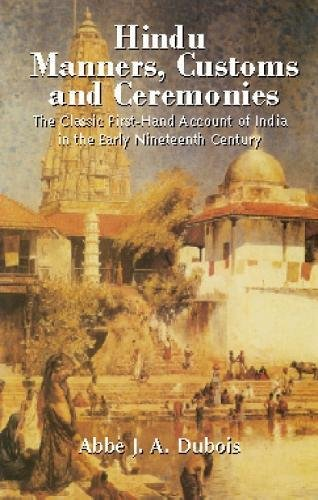 Hindu Manners, Customs and Ceremonies: The Classic First-Hand Account of India in the Early Ninet...