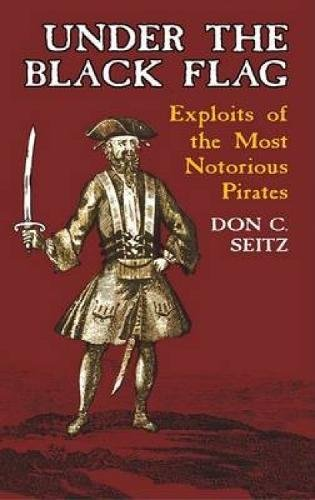 Under the Black Flag: Exploits of the Most Notorious Pirates (Dover Maritime): Seitz, Don C.