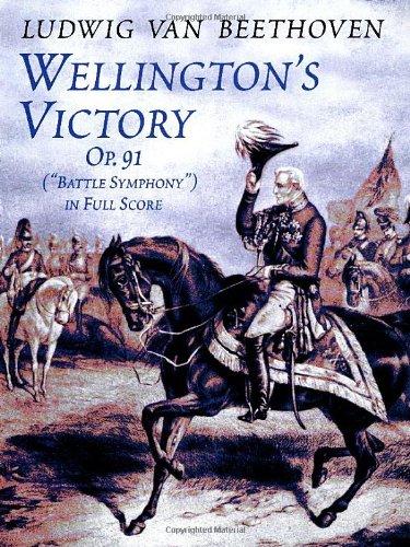 "Wellington's Victory, Op. 91, ""Battle Symphony"" in Full Score (Dover Music Scores): ..."