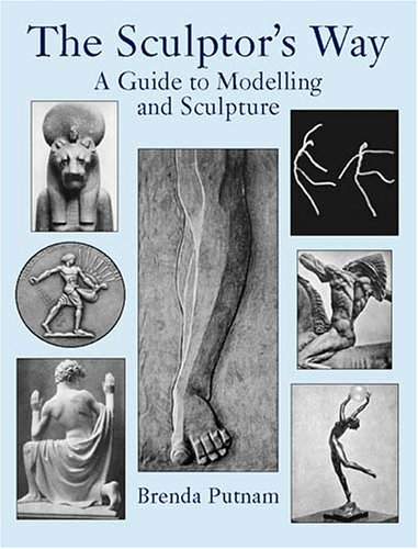 The Sculptor's Way: A Guide to Modelling: Brenda Putnam