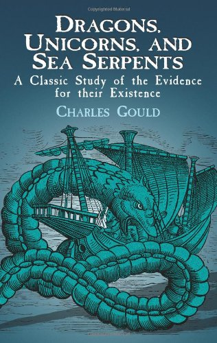 9780486424170: Dragons, Unicorns, and Sea Serpents: A Classic Study of the Evidence for Their Existence