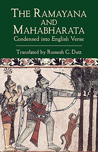 The Ramayana and Mahabharata Condensed into English: translated Romesh C.