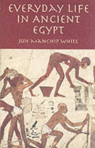 Everyday Life in Ancient Egypt: Jon Manchip White