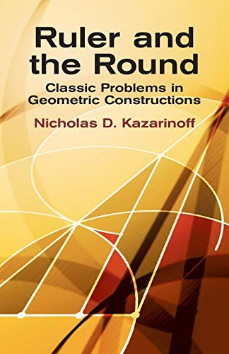 9780486425153: Ruler and the Round: Classic Problems in Geometric Constructions