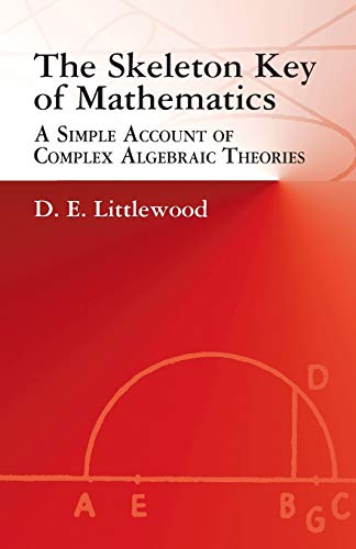 9780486425436: The Skeleton Key of Mathematics: A Simple Account of Complex Algebraic Theories
