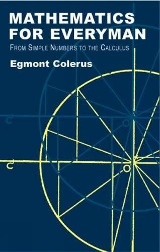 Mathematics for Everyman: From Simple Numbers to the Calculus: Colerus, Egmont