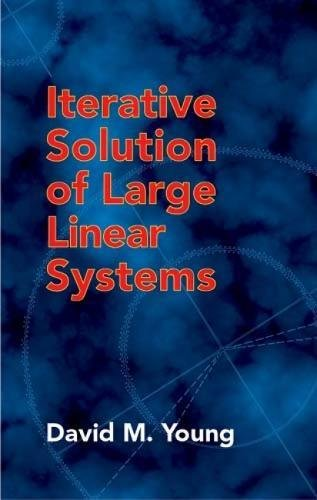 ITERATIVE SOLUTION OF LARGE LINEAR SYSTEMS: DAVID M. YOUNG