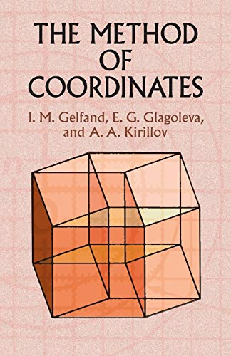 The Method of Coordinates (Dover Books on Mathematics) (0486425657) by I. M. Gelfand; E. G. Glagoleva; A. A. Kirillov; Mathematics