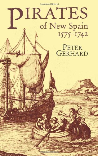 Pirates of New Spain, 1575-1742 (Dover Maritime) (0486426114) by Peter Gerhard