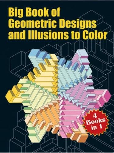 Big Book of Geometric Designs and Illusions to Color (Dover Design Coloring Books): Spyros Horemis