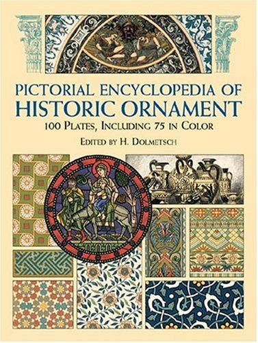 Pictorial Encyclopedia of Historic Ornament: 100 Plates,: H. Dolmetsch