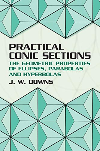 9780486428765: Practical Conic Sections: The Geometric Properties of Ellipses, Parabolas and Hyperbolas (2003)