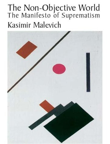 The Non-Objective World: The Manifesto of Suprematism: Malevich, Kasimir