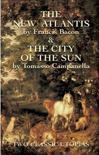 The New Atlantis and The City of: Francis Bacon, Tomasso
