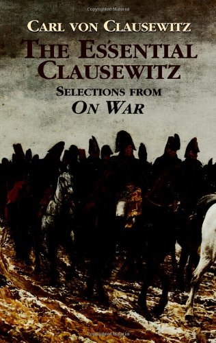 "The Essential Clausewitz: Selections from ""On War"": Clausewitz, Carl Von"