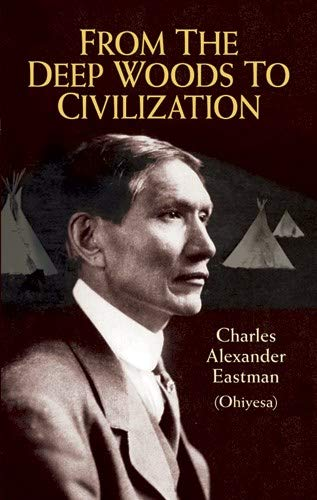 From the Deep Woods to Civilization (Native: Eastman, Charles Alexander