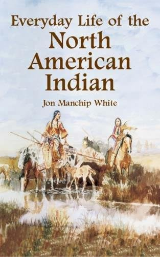 Everyday Life of the North American Indian: White, Jon Manchip