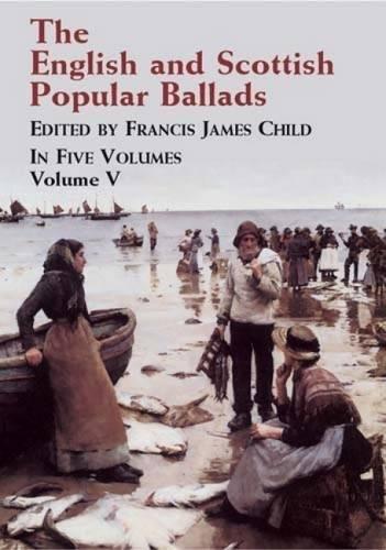 The English and Scottish Popular Ballads, Vol. 5: Child, Francis James