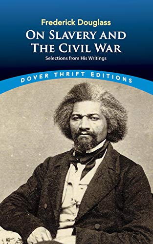 Frederick Douglass on Slavery and the Civil: Frederick Douglass