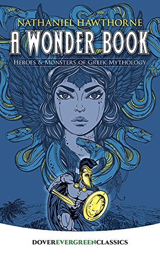 9780486432090: A Wonder Book: Heroes and Monsters of Greek Mythology (Dover Children's Evergreen Classics)