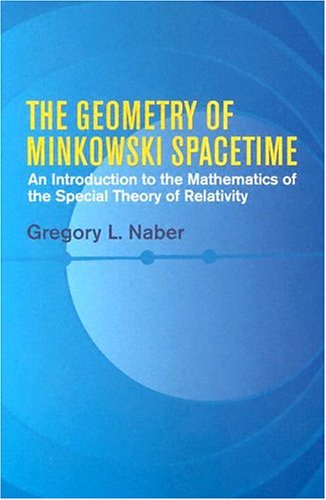 Geometry of Minkowski Spacetime: An Introduction to the Mathematics of the Special Theory of ...