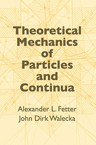 Theoretical Mechanics of Particles and Continua (Dover Books on Physics) (0486432610) by Alexander L. Fetter; John Dirk Walecka; Physics
