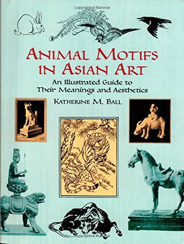 9780486433387: Animal Motifs in Asian Art: An Illustrated Guide to Their Meanings and Aesthetics (Dover Fine Art, History of Art)
