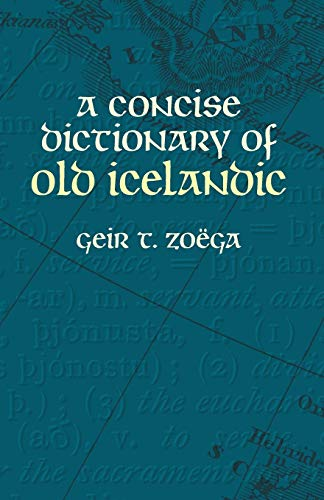 A Concise Dictionary of Old Icelandic: Zoega, Geir T.