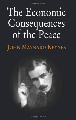 The Economic Consequences of the Peace: Keynes, John Maynard