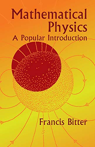 Mathematical Physics : A Popular Introduction: Francis Bitter