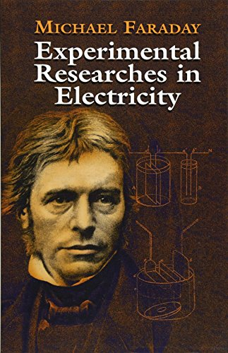 Experimental Researches in Electricity: Michael Faraday