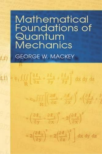Mathematical Foundations of Quantum Mechanics (Dover Books: Mackey, George W.;