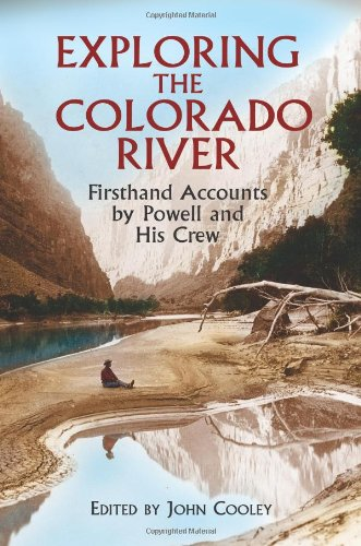 Exploring the Colorado River: Firsthand Accounts by: Powell, John Wesley