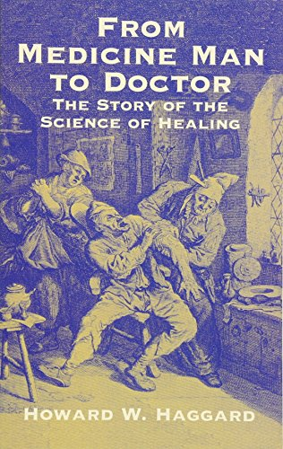 From Medicine Man to Doctor: The Story of the Science of Healing: Howard W. Haggard