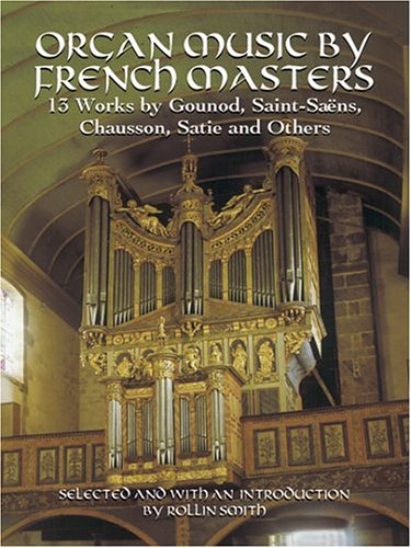 9780486435848: Organ Music by French Masters: 13 Works by Gounod, Saint-Saëns, Chausson, Satie and Others