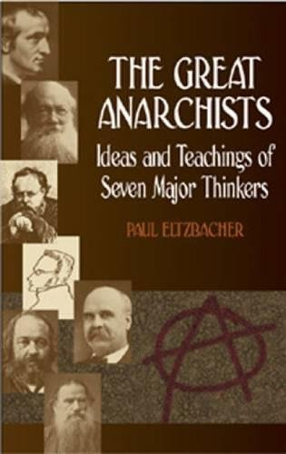 9780486436326: The Great Anarchists: Ideas and Teachings of Seven Major Thinkers