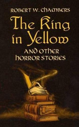 The King in Yellow and Other Horror: Chambers, Robert W.