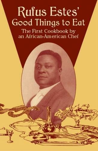 9780486437644: Rufus Estes' Good Things to Eat: The First Cookbook by an African-American Chef (Dover Cookbooks)