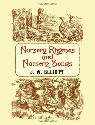 Nursery Rhymes and Nursery Songs (Dover Song Collections): Elliott, J. W.