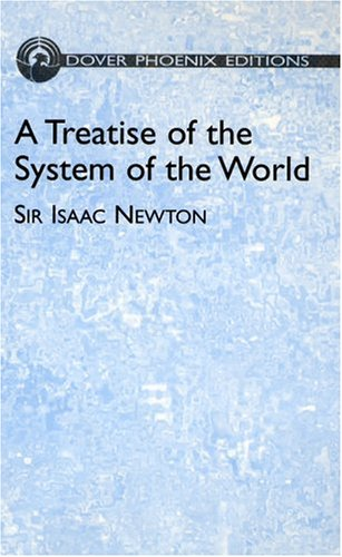 A Treatise of the System of the Wor: Sir Isaac Newton