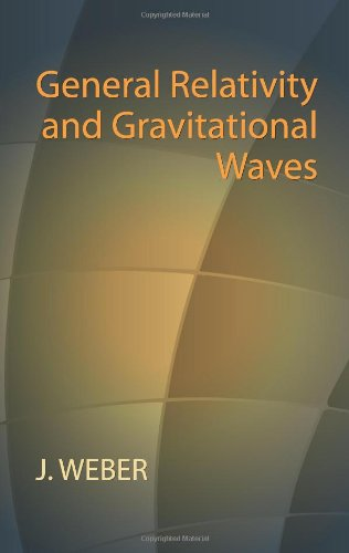 General Relativity and Gravitational Waves (Dover Books on Physics): Weber, J., Physics