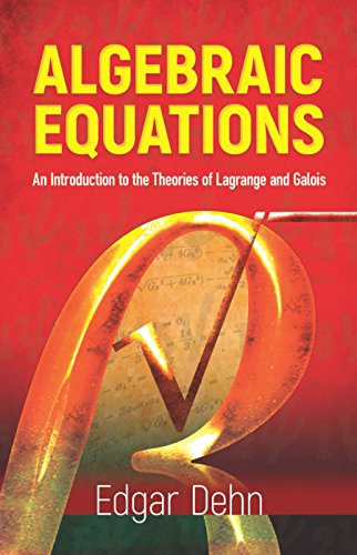 9780486439006: Algebraic Equations: An Introduction to the Theories of Lagrange and Galois (Dover Books on Mathematics)