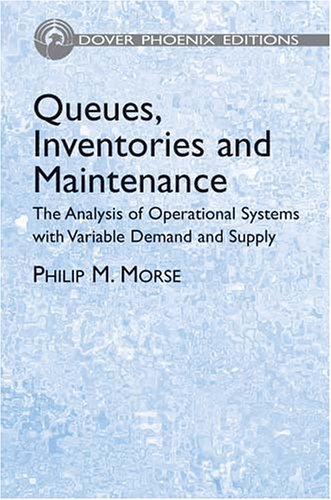 Queues, Inventories and Maintenance: The Analysis of: Philip M. Morse