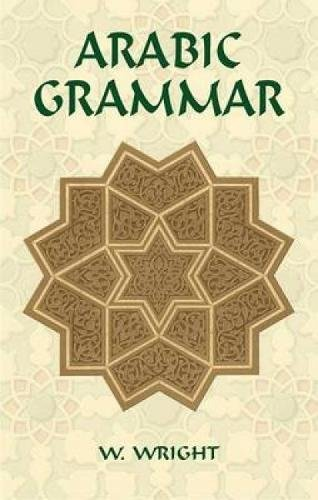 ARABIC GRAMMAR. TRANSLATED FROM THE GERMAN OF CASPARI AND EDITED WITH NUMEROUS ADDITIONS AND CORR...