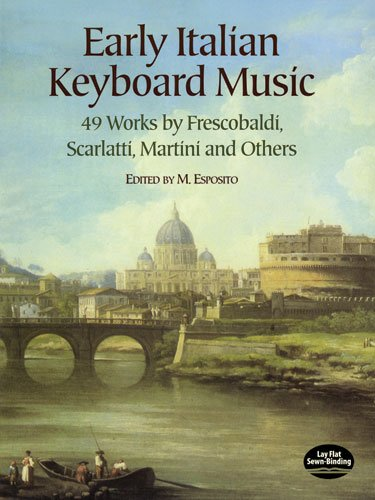 9780486441887: Early Italian Keyboard Music: 49 Works by Frescobaldi, Scarlatti, Martini and Others (Dover Music for Piano)